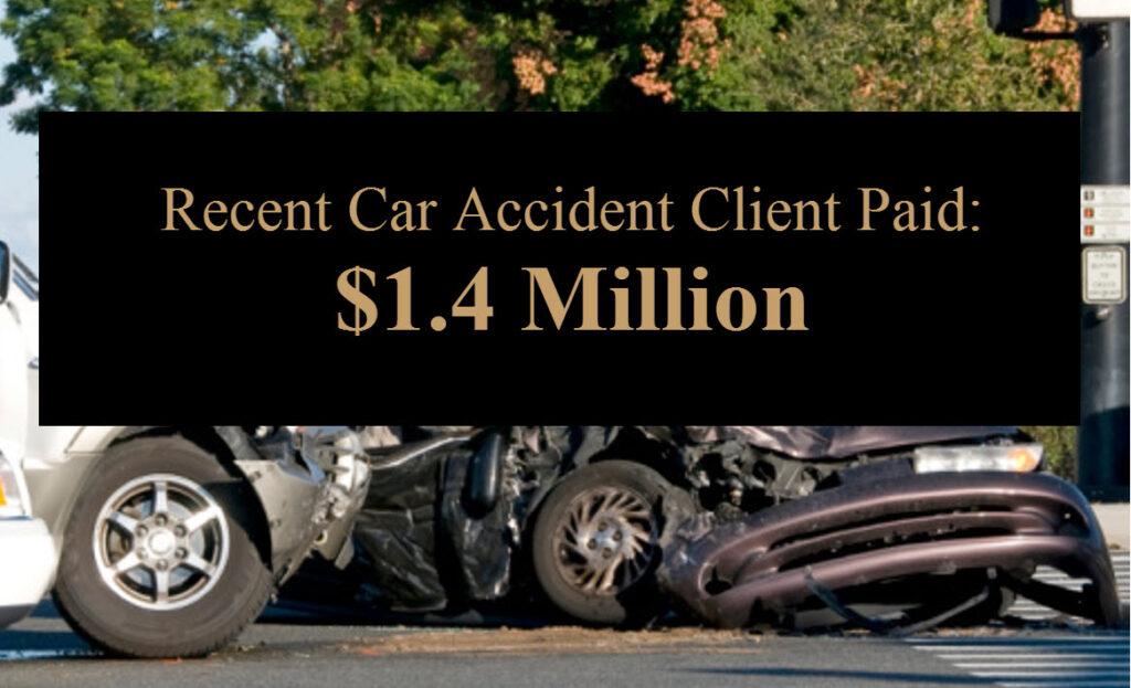 Recent Car Accident Client Paid $1.4 Million